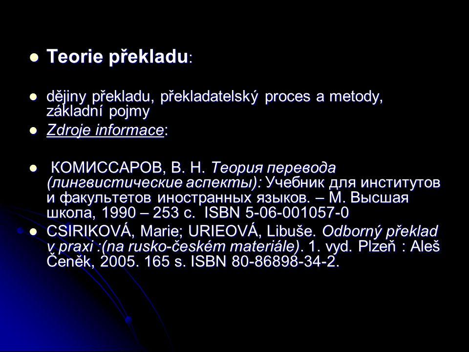 Teorie překladu: dějiny překladu, překladatelský proces a metody, základní pojmy. Zdroje informace: