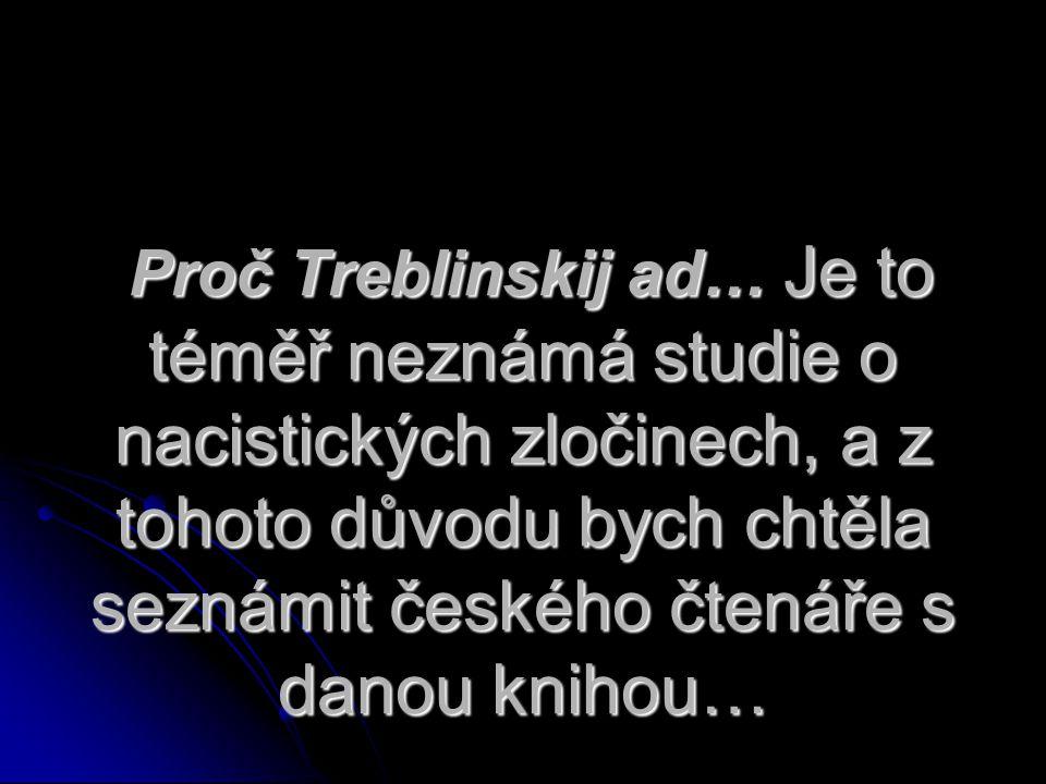 Proč Treblinskij ad… Je to téměř neznámá studie o nacistických zločinech, a z tohoto důvodu bych chtěla seznámit českého čtenáře s danou knihou…