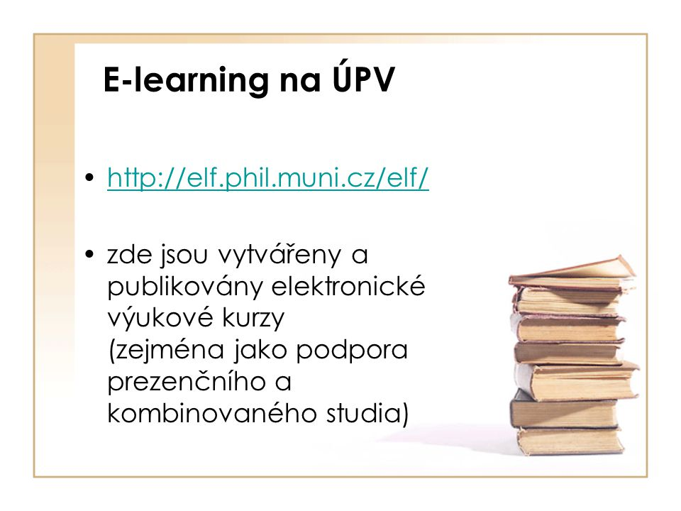 E-learning na ÚPV http://elf.phil.muni.cz/elf/