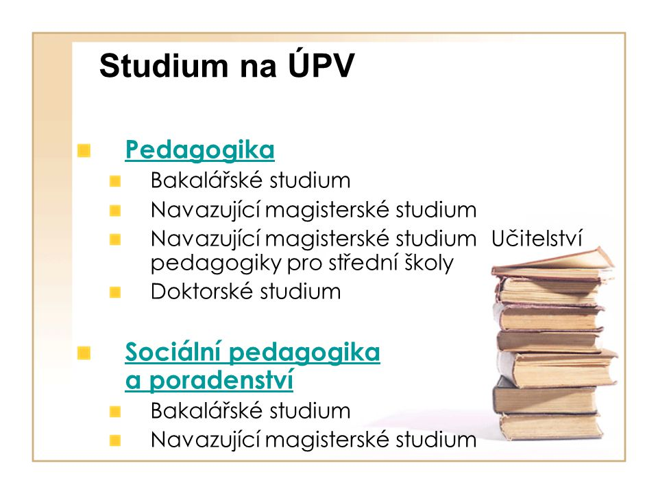 Studium na ÚPV Pedagogika Sociální pedagogika a poradenství