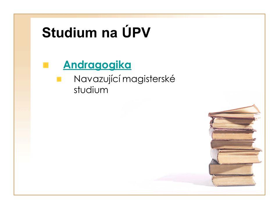 Studium na ÚPV Andragogika Navazující magisterské studium
