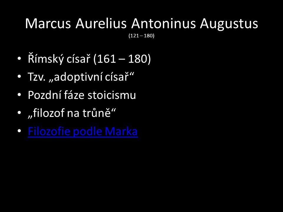 Marcus Aurelius Antoninus Augustus (121 – 180)