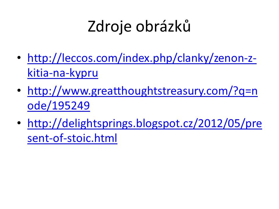 Zdroje obrázků http://leccos.com/index.php/clanky/zenon-z-kitia-na-kypru. http://www.greatthoughtstreasury.com/ q=node/195249.