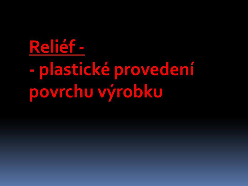 Reliéf - - plastické provedení povrchu výrobku