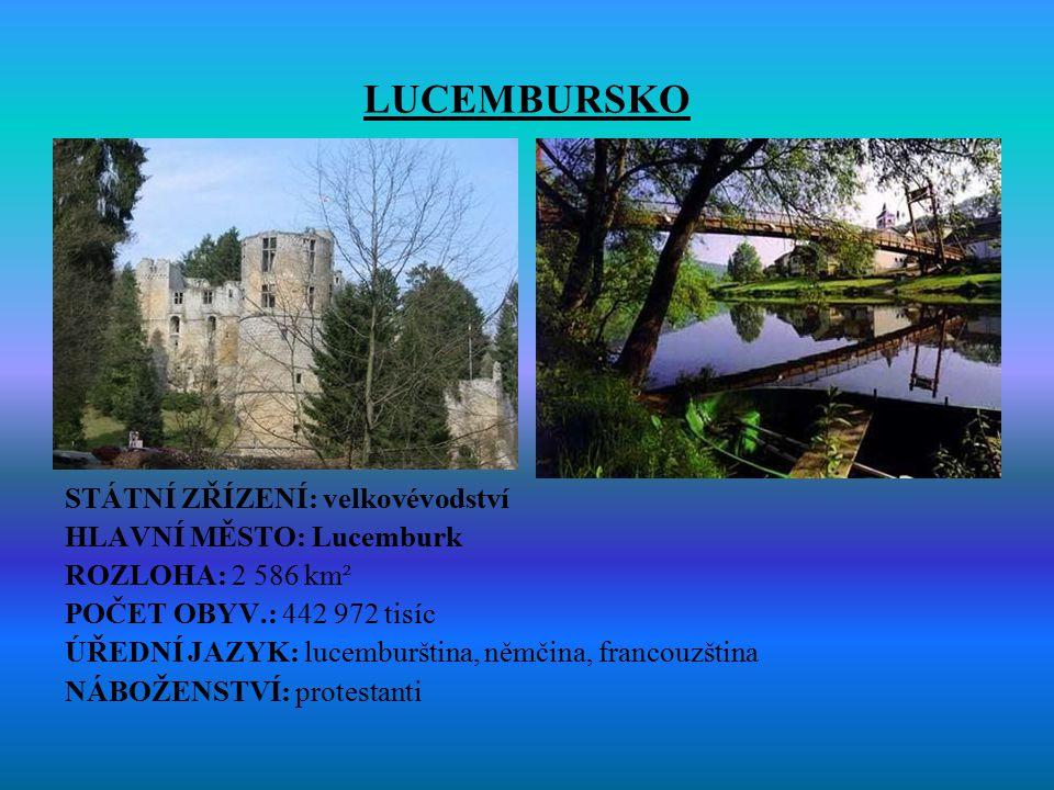 LUCEMBURSKO STÁTNÍ ZŘÍZENÍ: velkovévodství HLAVNÍ MĚSTO: Lucemburk
