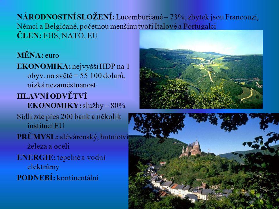 NÁRODNOSTNÍ SLOŽENÍ: Lucemburčané – 73%, zbytek jsou Francouzi, Němci a Belgičané, početnou menšinu tvoří Italové a Portugalci ČLEN: EHS, NATO, EU