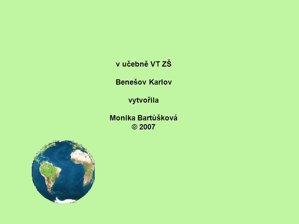 v učebně VT ZŠ Benešov Karlov vytvořila Monika Bartůšková © 2007