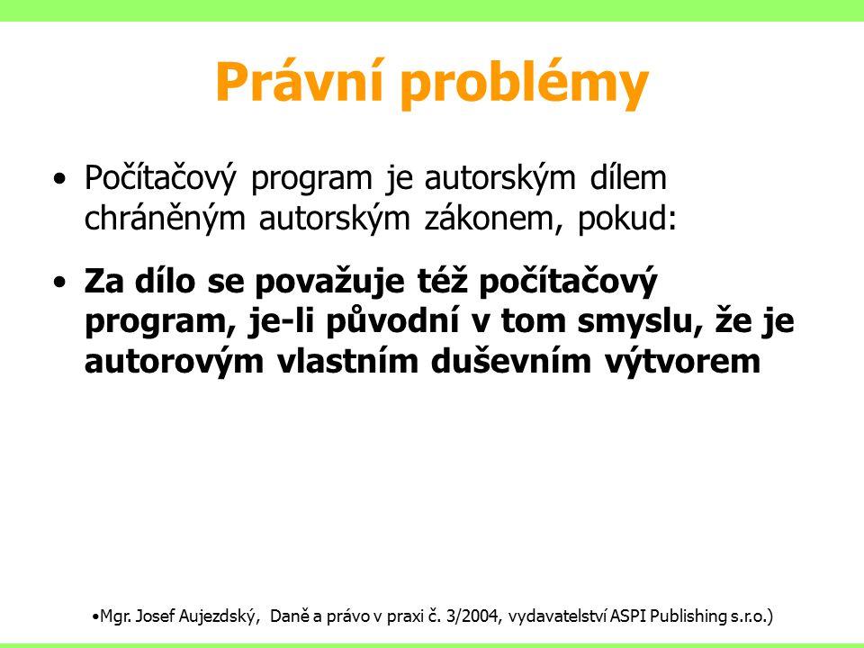 Právní problémy Počítačový program je autorským dílem chráněným autorským zákonem, pokud: