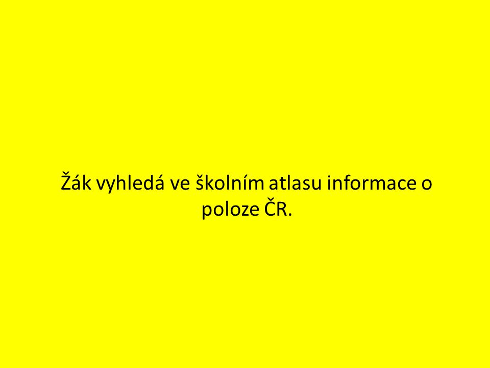 Žák vyhledá ve školním atlasu informace o poloze ČR.