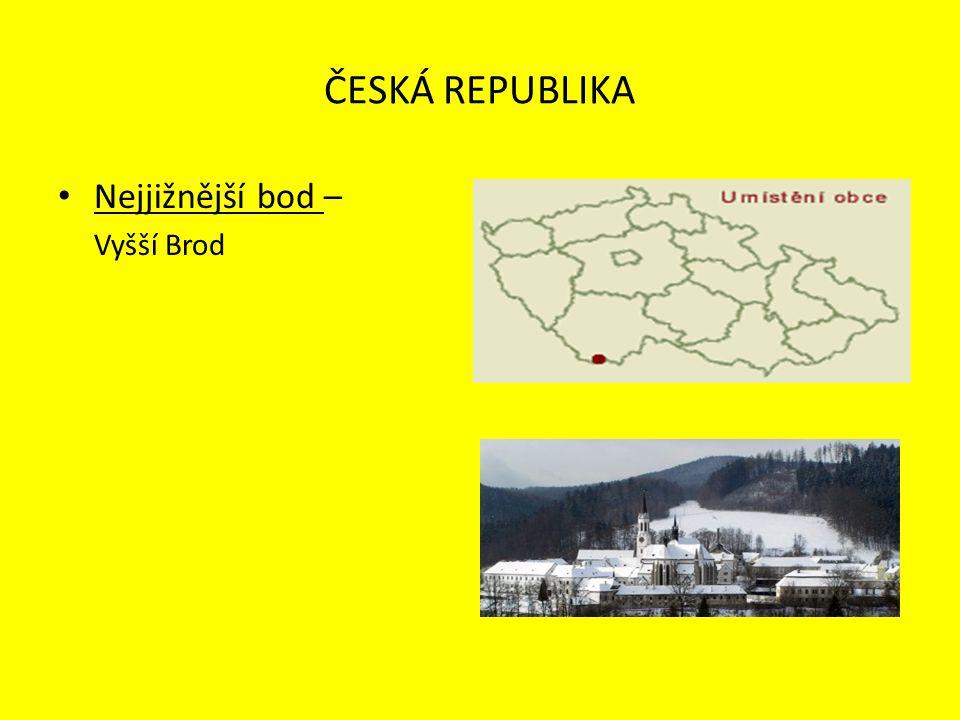 ČESKÁ REPUBLIKA Nejjižnější bod – Vyšší Brod