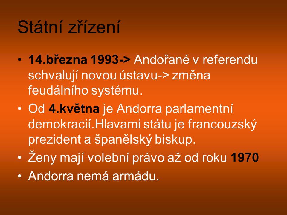 Státní zřízení 14.března 1993-> Andořané v referendu schvalují novou ústavu-> změna feudálního systému.