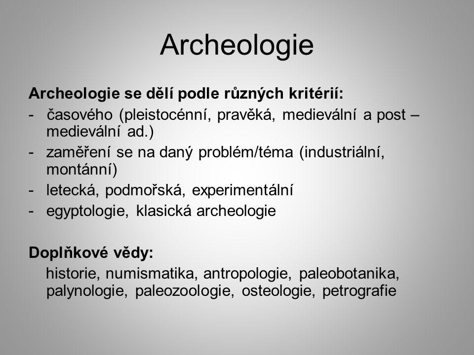 Archeologie Archeologie se dělí podle různých kritérií:
