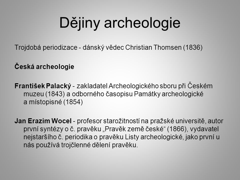 Dějiny archeologie Trojdobá periodizace - dánský vědec Christian Thomsen (1836) Česká archeologie.