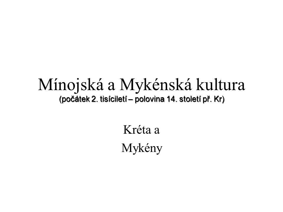 Mínojská a Mykénská kultura (počátek 2. tisíciletí – polovina 14