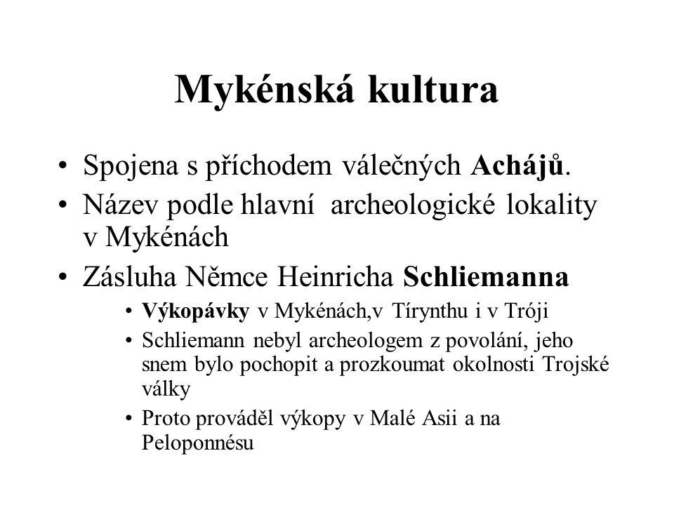 Mykénská kultura Spojena s příchodem válečných Achájů.