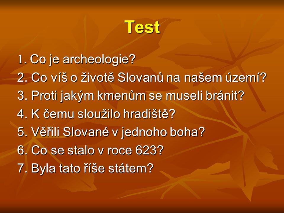 Test 1. Co je archeologie 2. Co víš o životě Slovanů na našem území