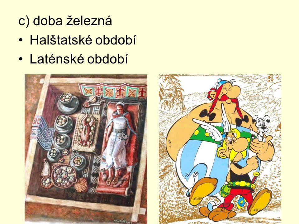 c) doba železná Halštatské období Laténské období