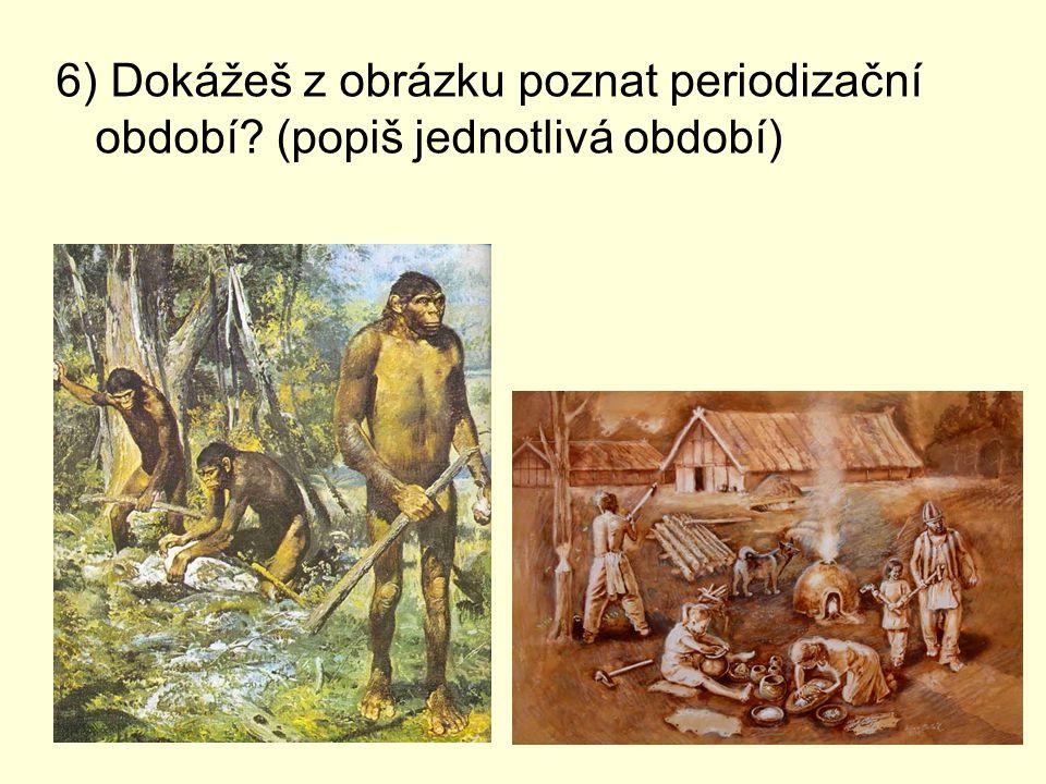 6) Dokážeš z obrázku poznat periodizační období