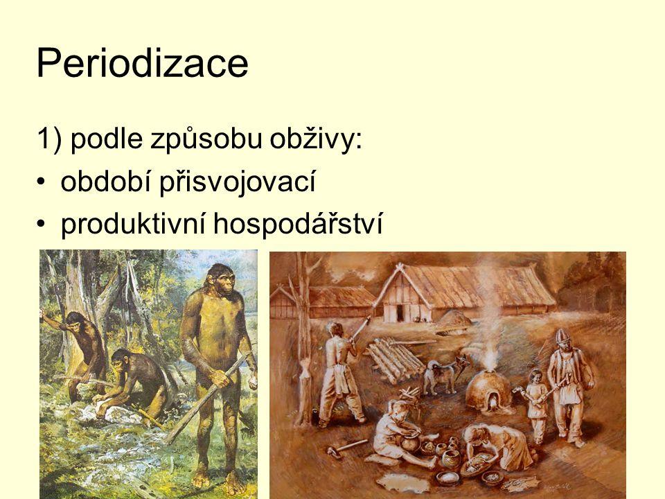 Periodizace 1) podle způsobu obživy: období přisvojovací