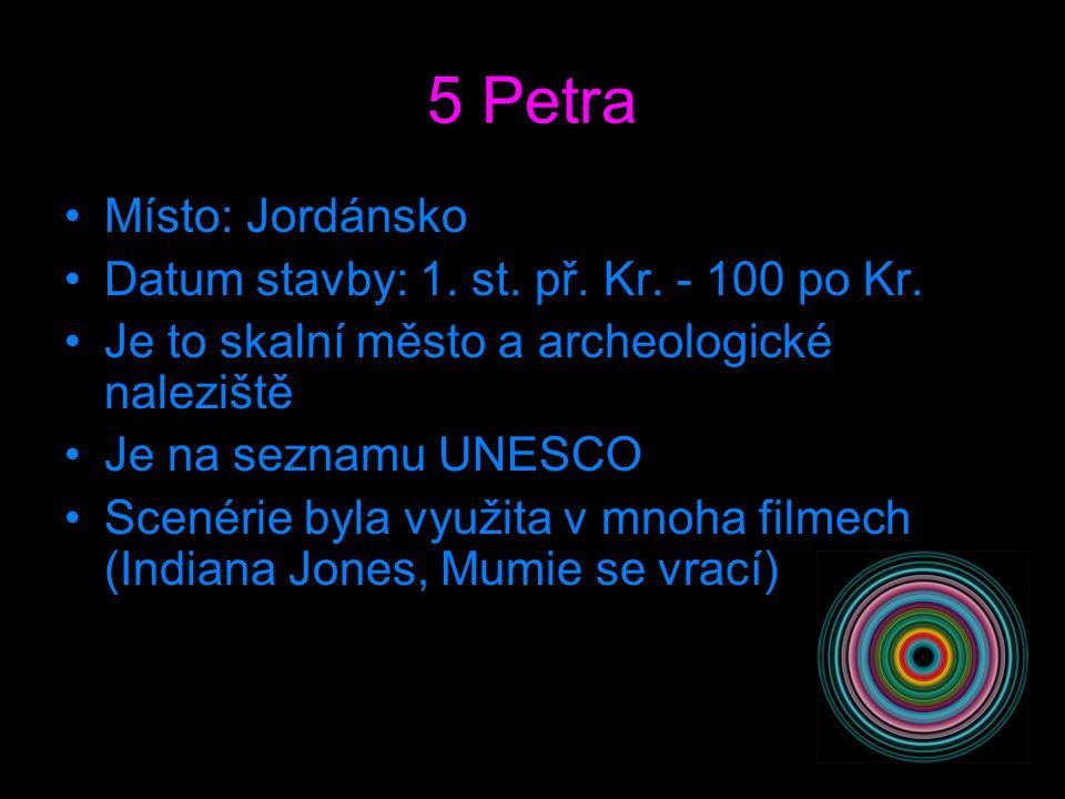 5 Petra Místo: Jordánsko Datum stavby: 1. st. př. Kr. - 100 po Kr.