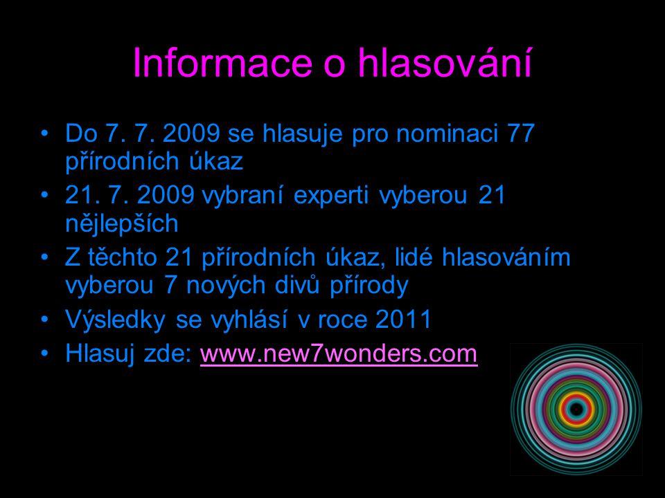Informace o hlasování Do 7. 7. 2009 se hlasuje pro nominaci 77 přírodních úkaz. 21. 7. 2009 vybraní experti vyberou 21 nějlepších.