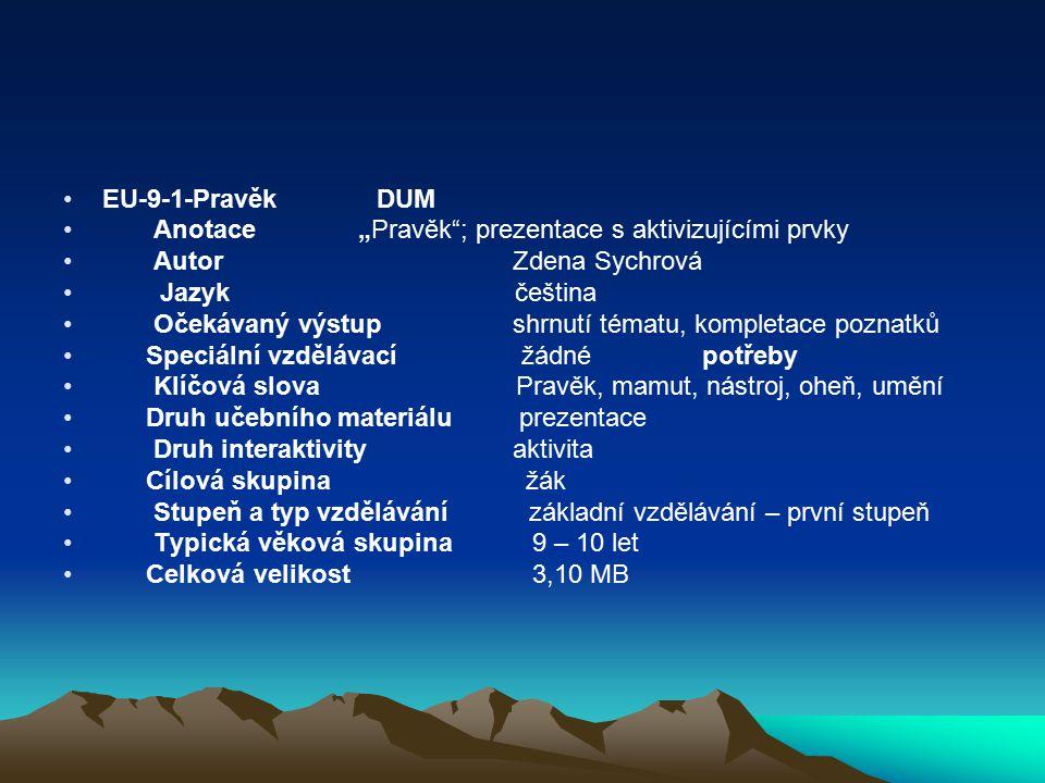 """EU-9-1-Pravěk DUM Anotace """"Pravěk ; prezentace s aktivizujícími prvky. Autor Zdena Sychrová."""