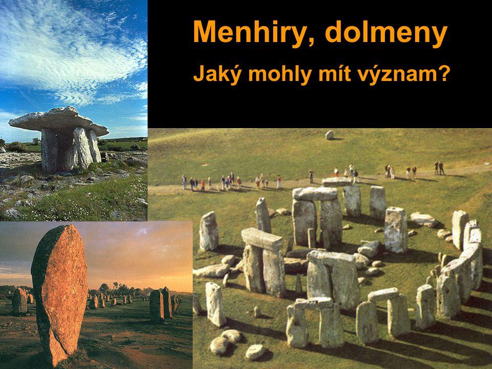 Menhiry, dolmeny Jaký mohly mít význam