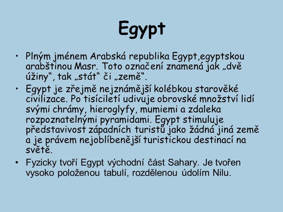 """Egypt Plným jménem Arabská republika Egypt,egyptskou arabštinou Masr. Toto označení znamená jak """"dvě úžiny , tak """"stát či """"země ."""