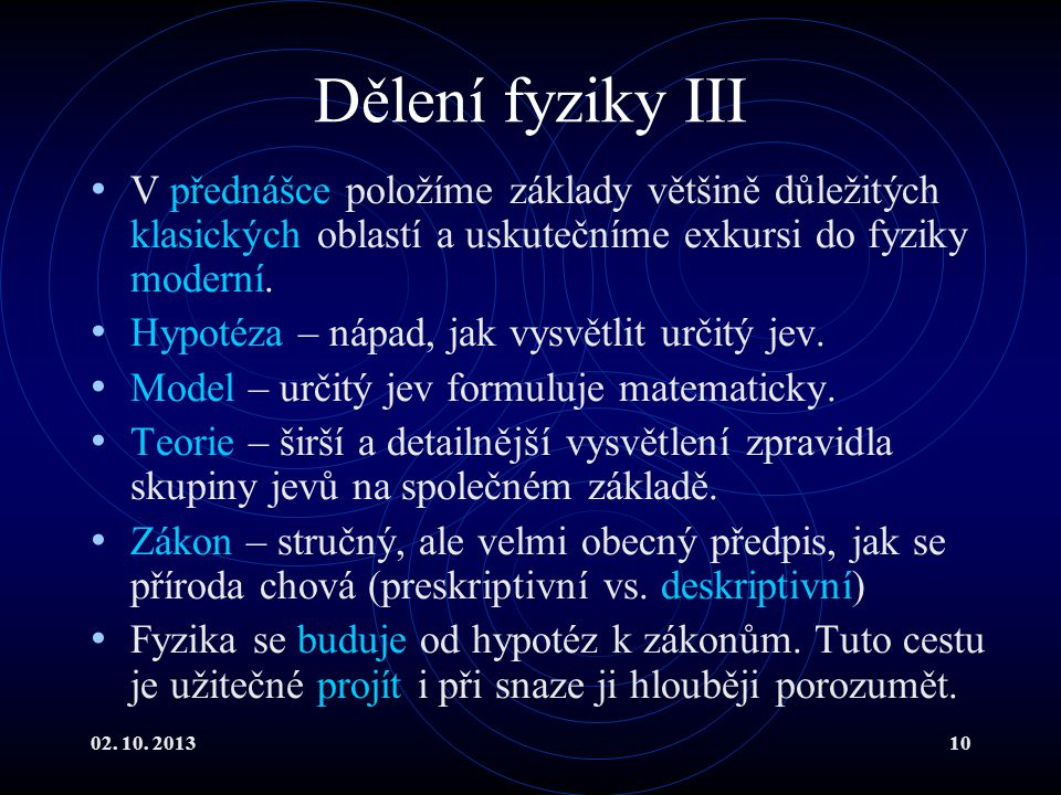 Dělení fyziky III V přednášce položíme základy většině důležitých klasických oblastí a uskutečníme exkursi do fyziky moderní.