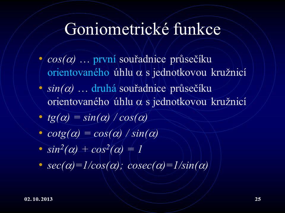 Goniometrické funkce cos() … první souřadnice průsečíku orientovaného úhlu  s jednotkovou kružnicí.