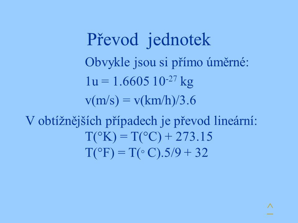 Převod jednotek Obvykle jsou si přímo úměrné: 1u = 1.6605 10-27 kg