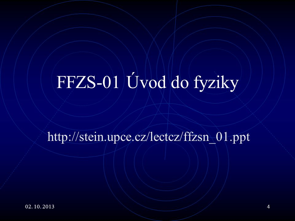 FFZS-01 Úvod do fyziky http://stein.upce.cz/lectcz/ffzsn_01.ppt