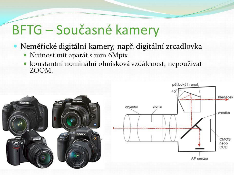 BFTG – Současné kamery Neměřické digitální kamery, např. digitální zrcadlovka. Nutnost mít aparát s min 6Mpix.