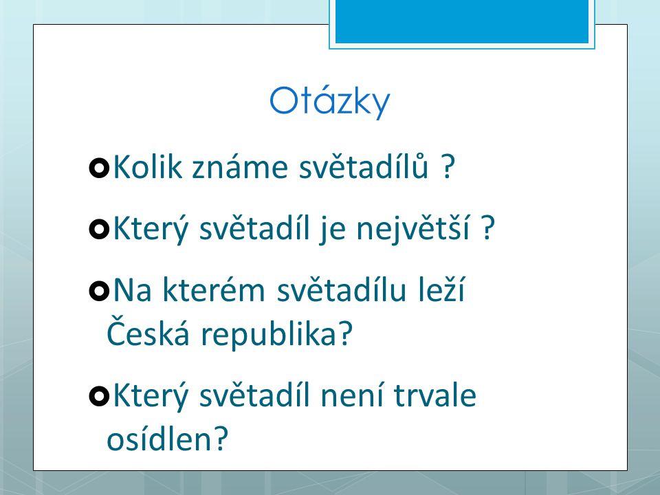 Otázky Kolik známe světadílů Který světadíl je největší Na kterém světadílu leží Česká republika