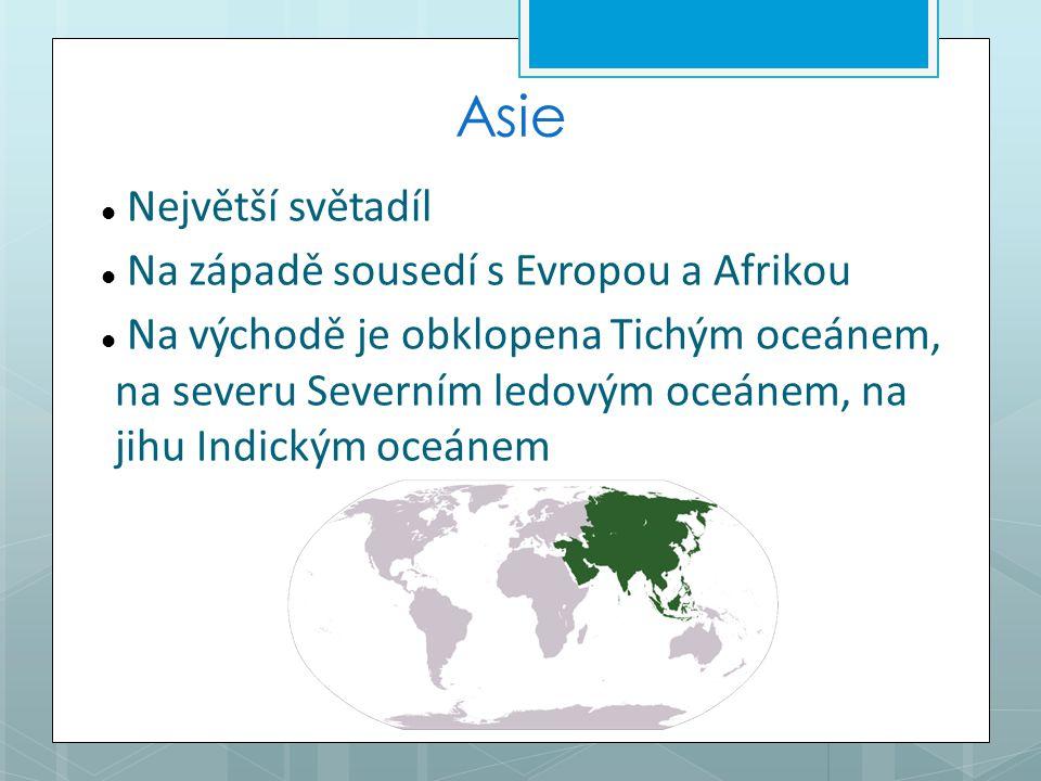 Asie Největší světadíl Na západě sousedí s Evropou a Afrikou