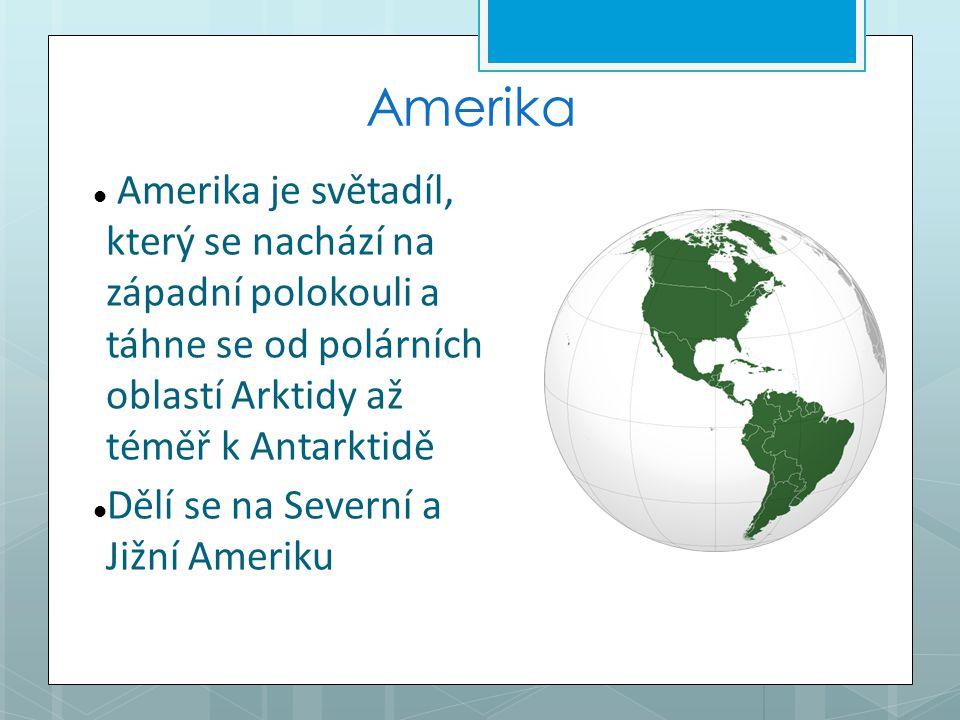 Amerika Amerika je světadíl, který se nachází na západní polokouli a táhne se od polárních oblastí Arktidy až téměř k Antarktidě.