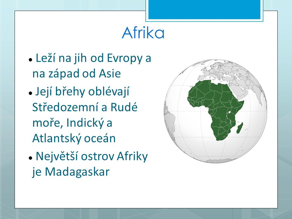 Afrika Leží na jih od Evropy a na západ od Asie