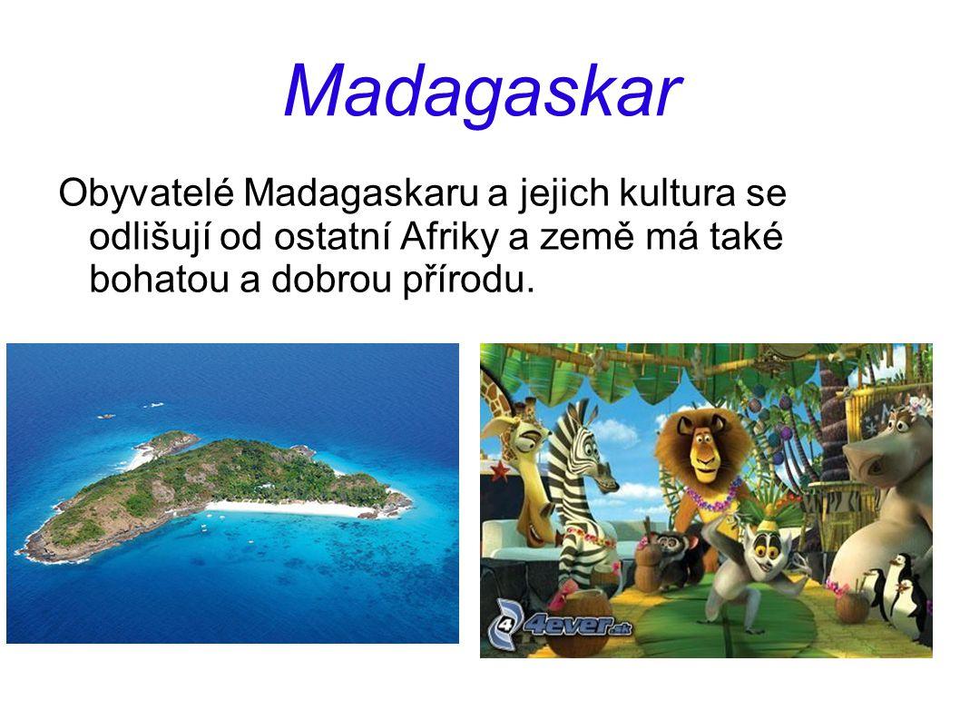 Madagaskar Obyvatelé Madagaskaru a jejich kultura se odlišují od ostatní Afriky a země má také bohatou a dobrou přírodu.