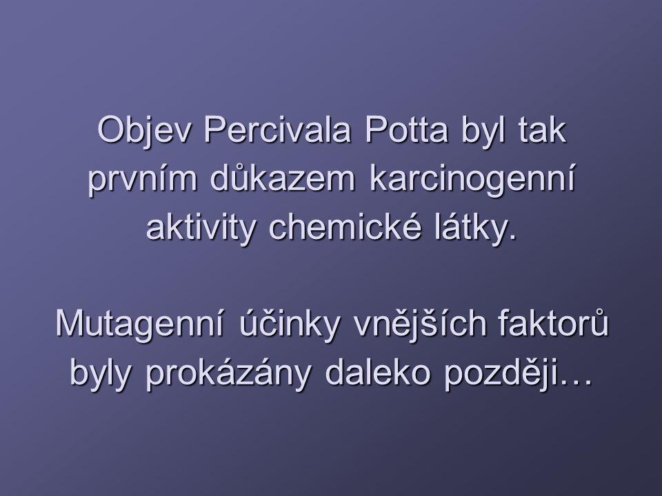 Objev Percivala Potta byl tak prvním důkazem karcinogenní aktivity chemické látky.