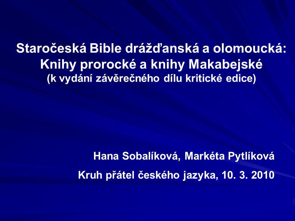 Staročeská Bible drážďanská a olomoucká: Knihy prorocké a knihy Makabejské (k vydání závěrečného dílu kritické edice)