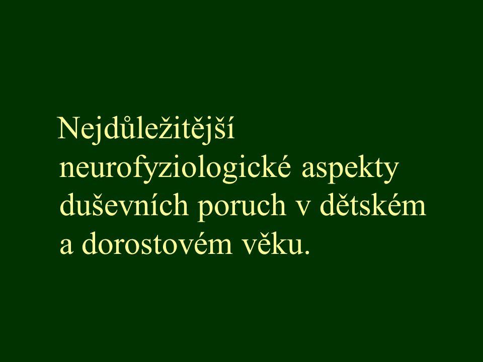 Nejdůležitější neurofyziologické aspekty duševních poruch v dětském a dorostovém věku.