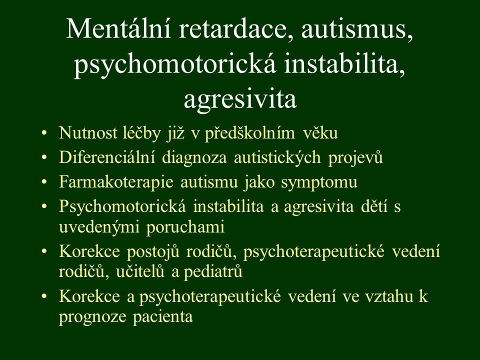 Mentální retardace, autismus, psychomotorická instabilita, agresivita