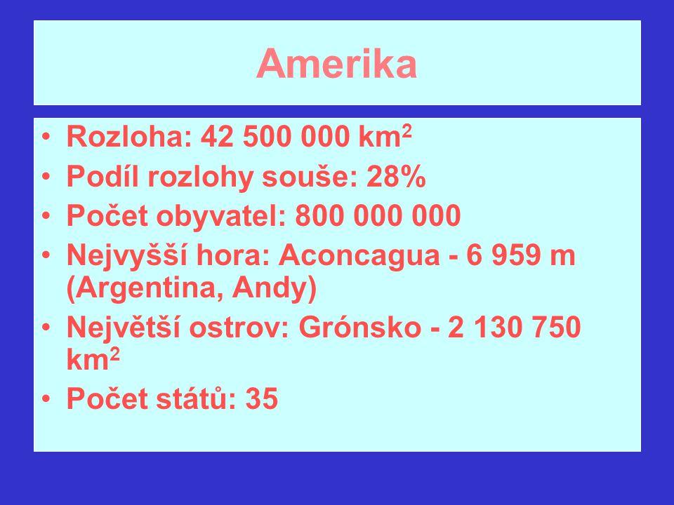 Amerika Rozloha: 42 500 000 km2 Podíl rozlohy souše: 28%