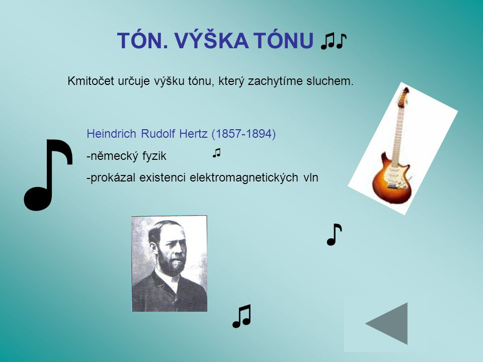TÓN. VÝŠKA TÓNU ♫♪ Kmitočet určuje výšku tónu, který zachytíme sluchem. ♪ Heindrich Rudolf Hertz (1857-1894)