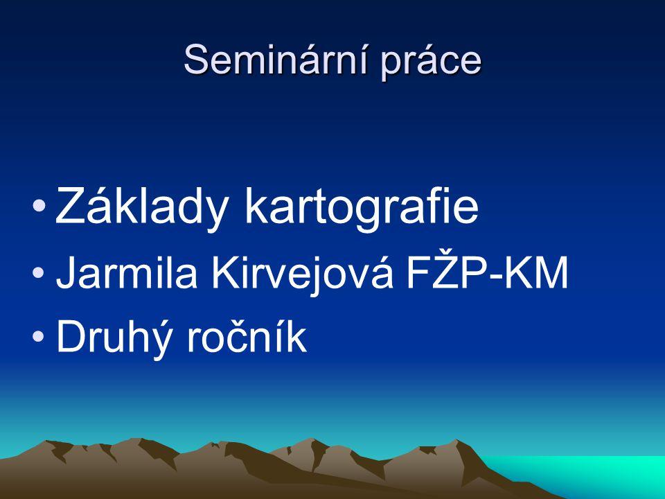 Základy kartografie Jarmila Kirvejová FŽP-KM Druhý ročník