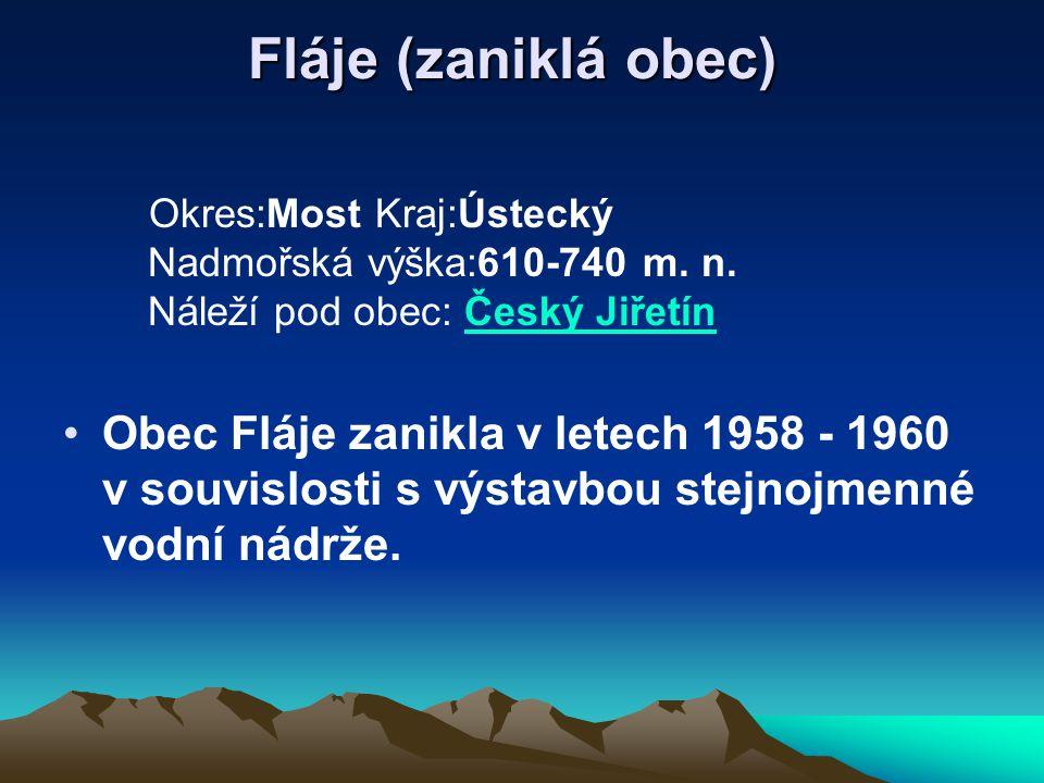 Fláje (zaniklá obec) Okres:Most Kraj:Ústecký Nadmořská výška:610-740 m. n. Náleží pod obec: Český Jiřetín.