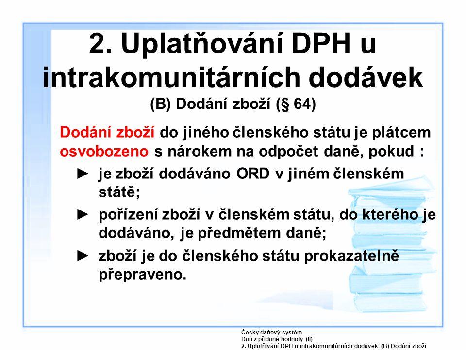 2. Uplatňování DPH u intrakomunitárních dodávek (B) Dodání zboží (§ 64)