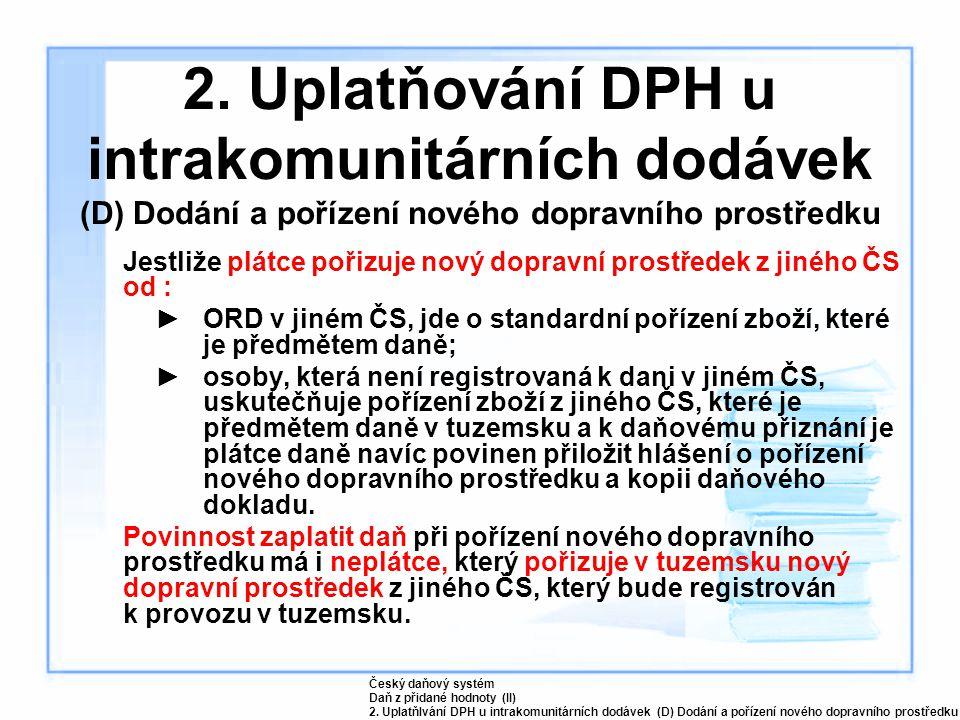 2. Uplatňování DPH u intrakomunitárních dodávek (D) Dodání a pořízení nového dopravního prostředku