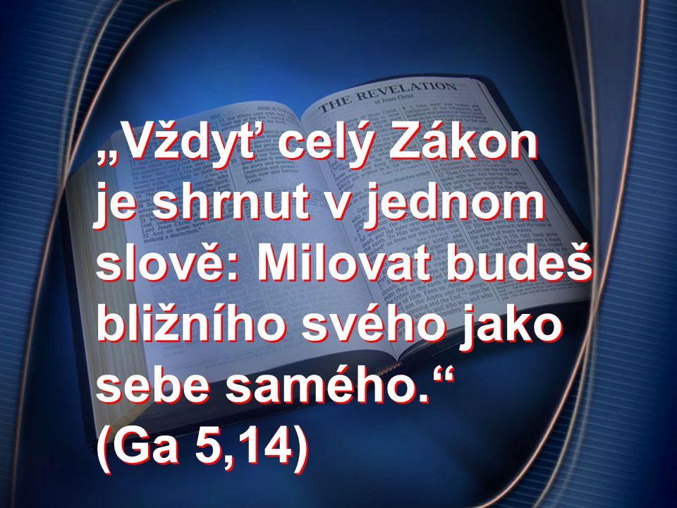 """""""Vždyť celý Zákon je shrnut v jednom slově: Milovat budeš bližního svého jako sebe samého. (Ga 5,14)"""