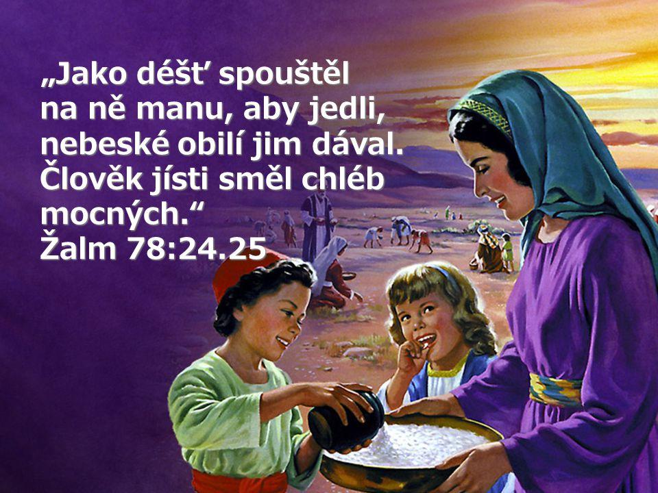 """""""Jako déšť spouštěl na ně manu, aby jedli, nebeské obilí jim dával"""